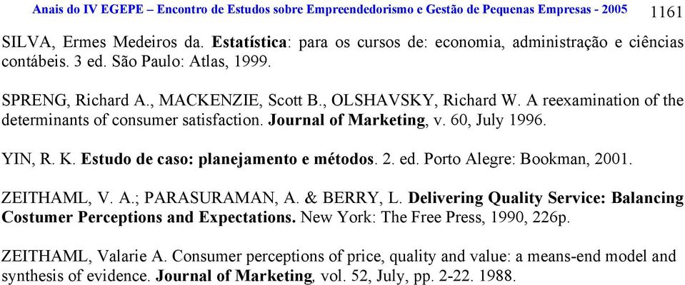 A reexamination of the determinants of consumer satisfaction. Journal of Marketing, v. 60, July 1996. YIN, R. K. Estudo de caso: planejamento e métodos.. ed. Porto Alegre: Bookman, 001. ZEITHAML, V.