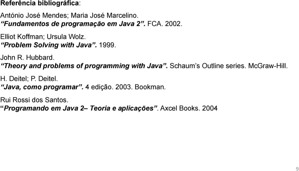 Theory and problems of programming with Java. Schaum s Outline series. McGraw-Hill. H. Deitel;