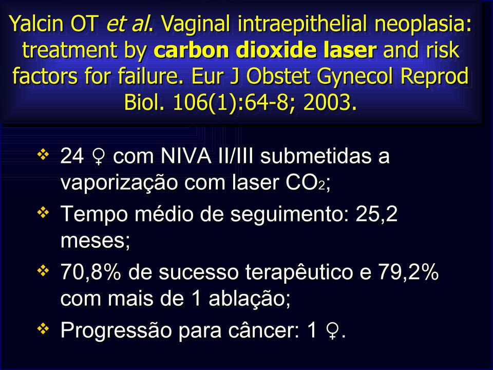 for failure. Eur J Obstet Gynecol Reprod Biol. 106(1):64-8; 2003.