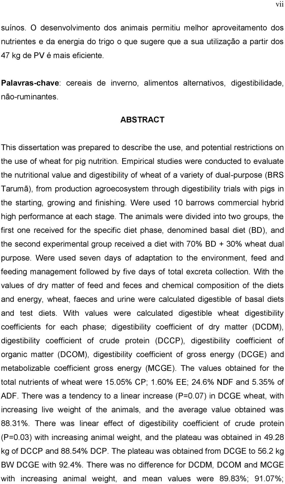ABSTRACT This dissertation was prepared to describe the use, and potential restrictions on the use of wheat for pig nutrition.