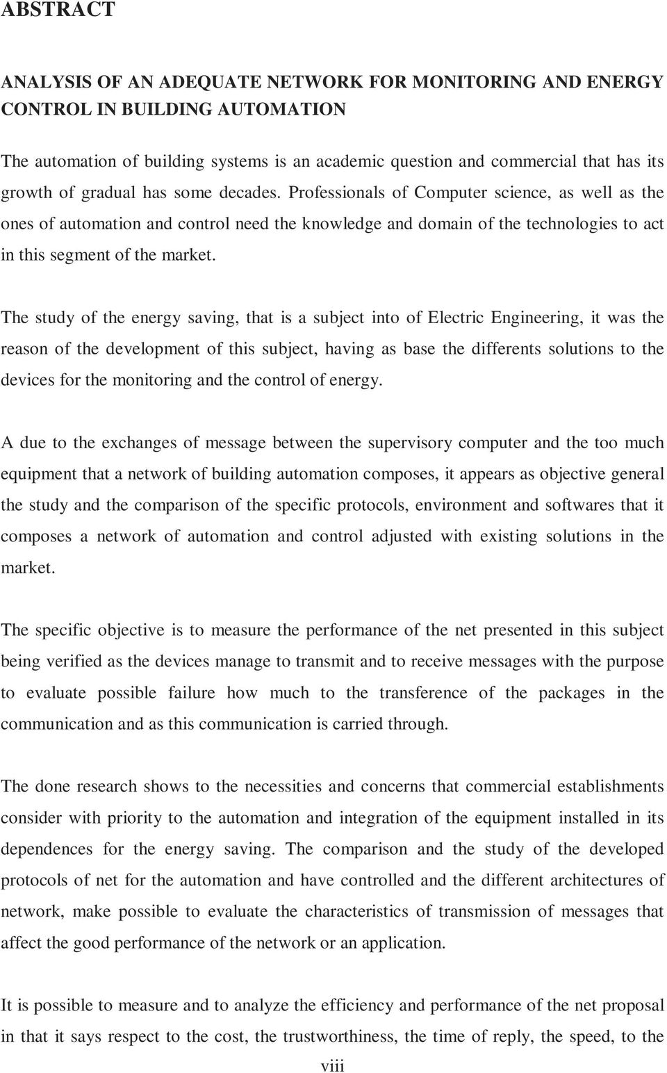 The study of the energy saving, that is a subject into of Electric Engineering, it was the reason of the development of this subject, having as base the differents solutions to the devices for the