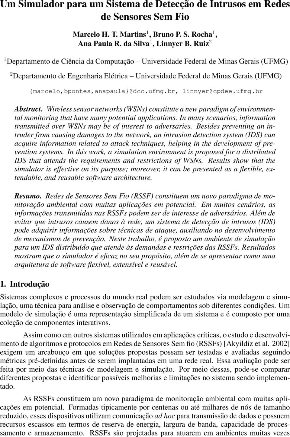{marcelo,bpontes,anapaula}@dcc.ufmg.br, linnyer@cpdee.ufmg.br Abstract. Wireless sensor networks (WSNs) constitute a new paradigm of environmental monitoring that have many potential applications.