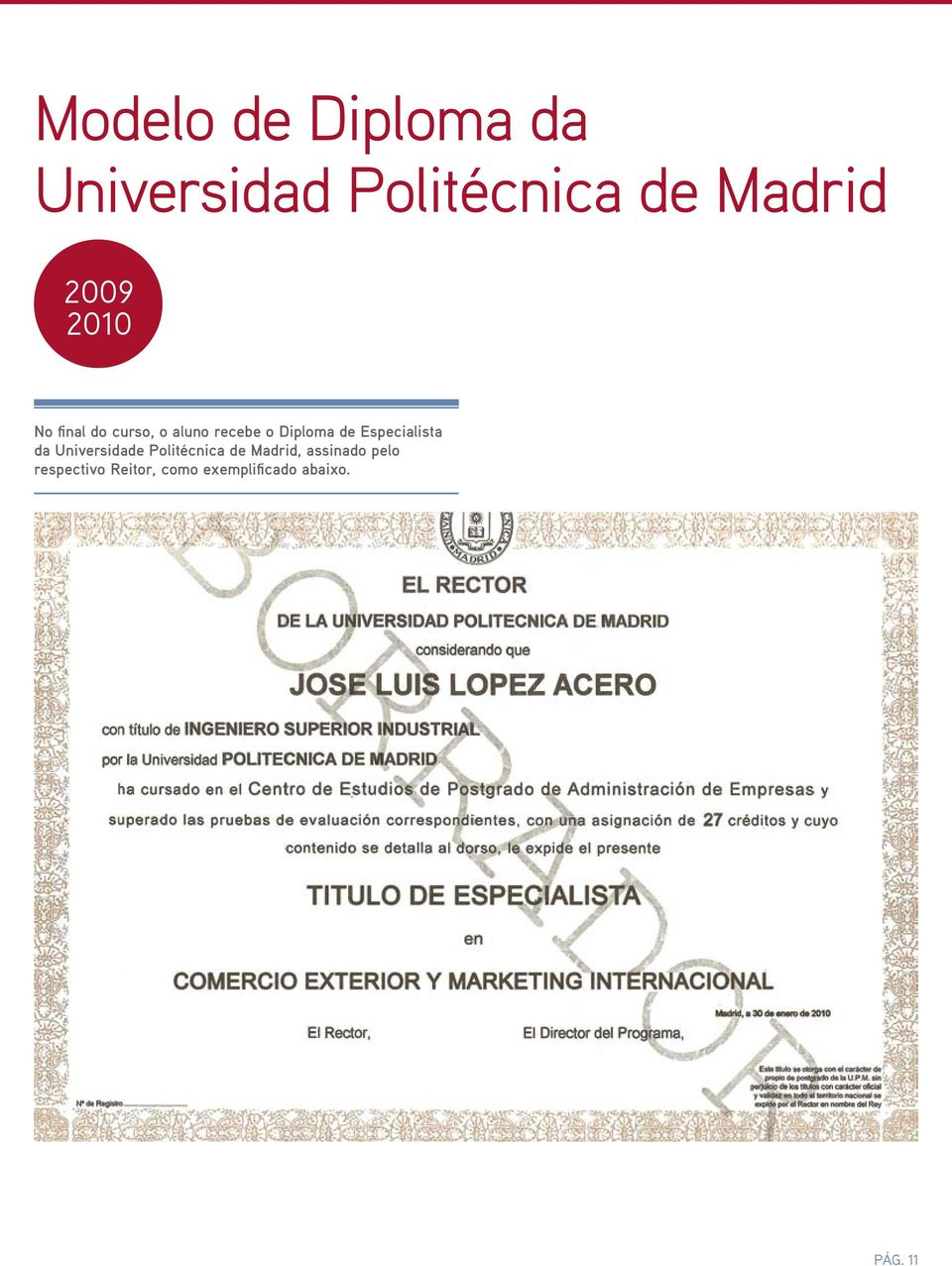 Especialista da Universidade Politécnica de Madrid,