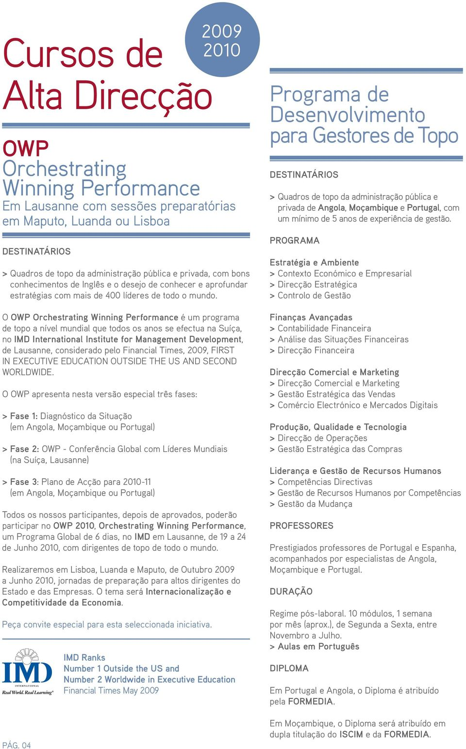 O OWP Orchestrating Winning Performance é um programa de topo a nível mundial que todos os anos se efectua na Suíça, no IMD International Institute for Management Development, de Lausanne,