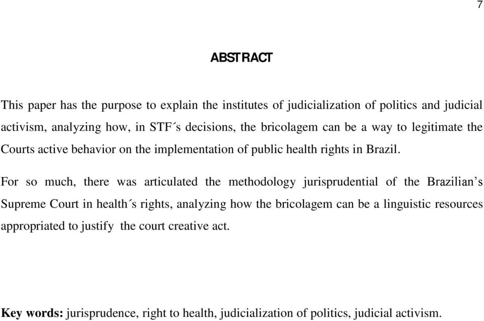 For so much, there was articulated the methodology jurisprudential of the Supreme Court in health s rights, analyzing how the bricolagem can be a