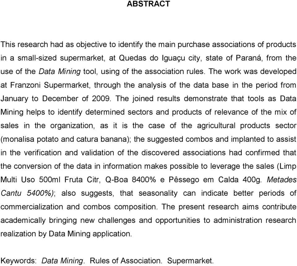 The joined results demonstrate that tools as Data Mining helps to identify determined sectors and products of relevance of the mix of sales in the organization, as it is the case of the agricultural