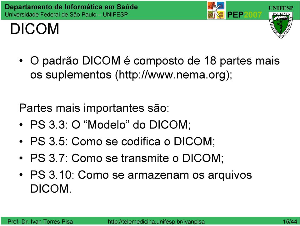 3: O Modelo do DICOM; PS 3.5: Como se codifica o DICOM; PS 3.