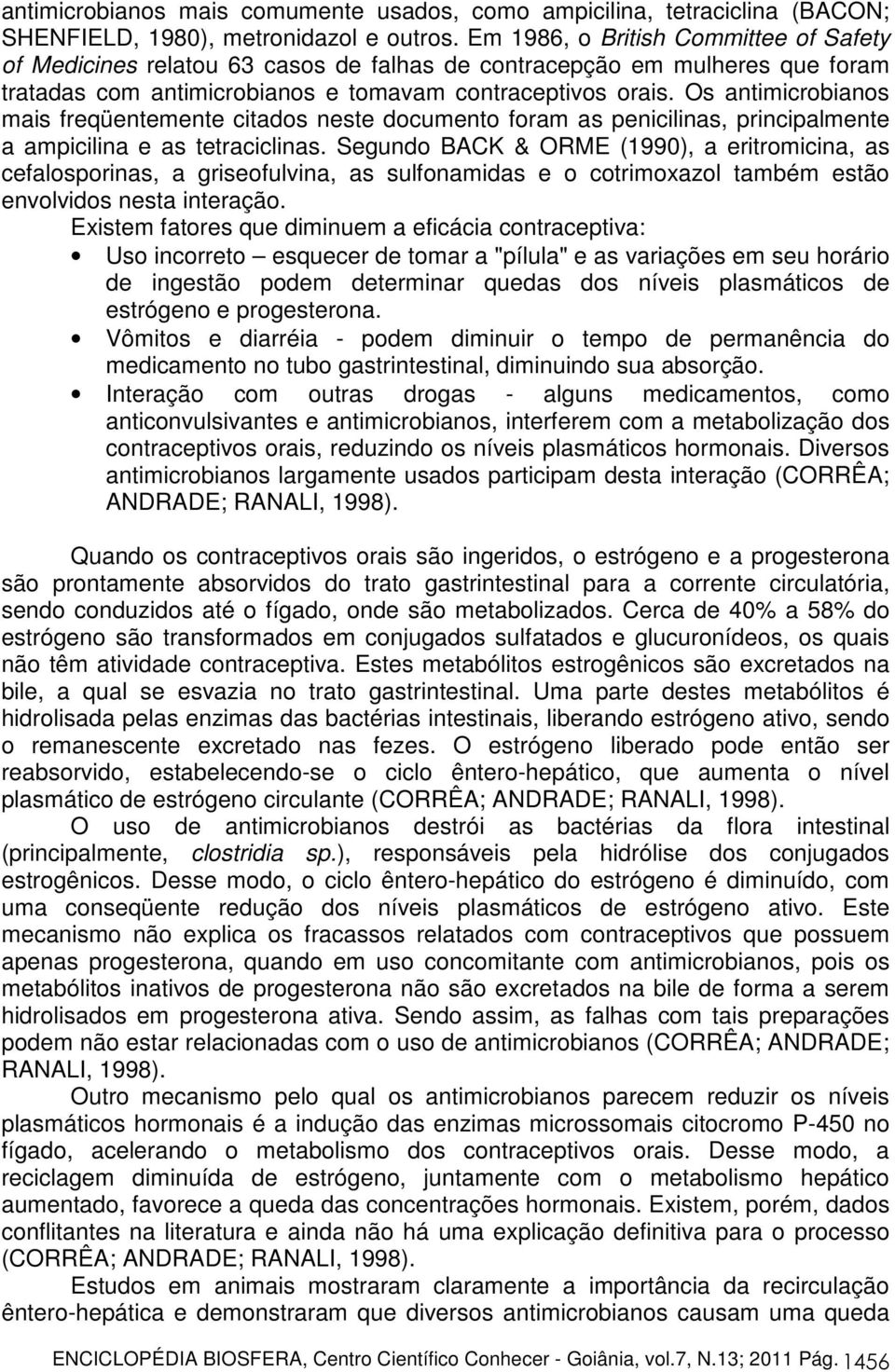 Os antimicrobianos mais freqüentemente citados neste documento foram as penicilinas, principalmente a ampicilina e as tetraciclinas.