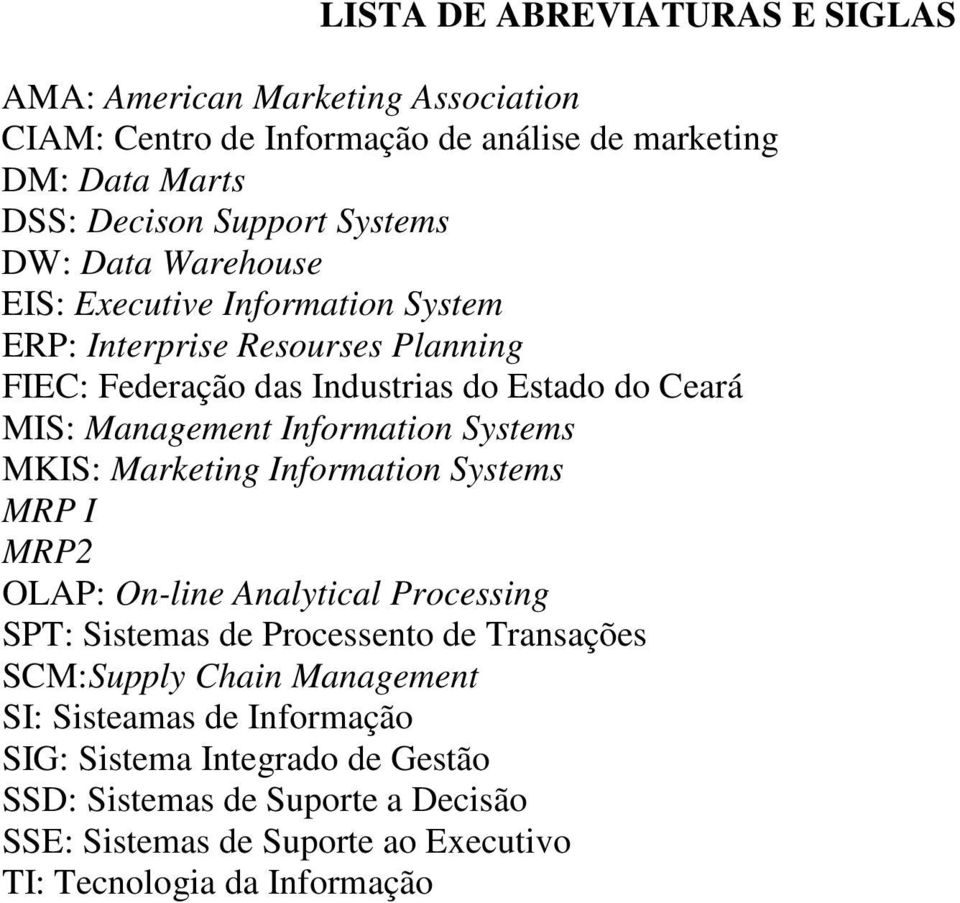 Information Systems MKIS: Marketing Information Systems MRP I MRP2 OLAP: On-line Analytical Processing SPT: Sistemas de Processento de Transações SCM:Supply Chain