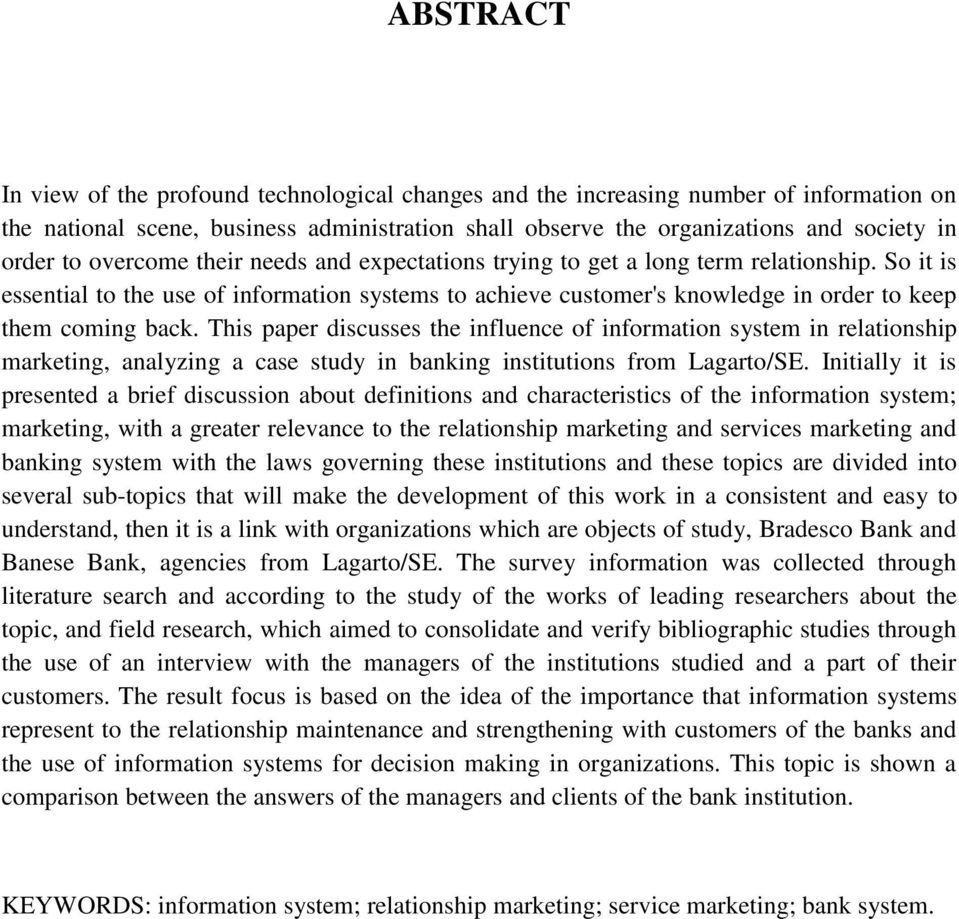 This paper discusses the influence of information system in relationship marketing, analyzing a case study in banking institutions from Lagarto/SE.