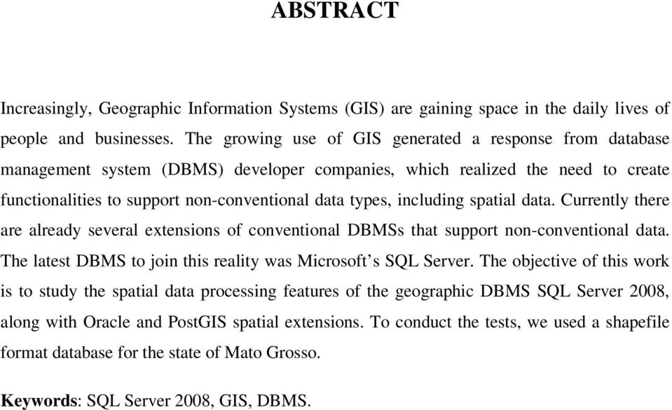 including spatial data. Currently there are already several extensions of conventional DBMSs that support non-conventional data. The latest DBMS to join this reality was Microsoft s SQL Server.