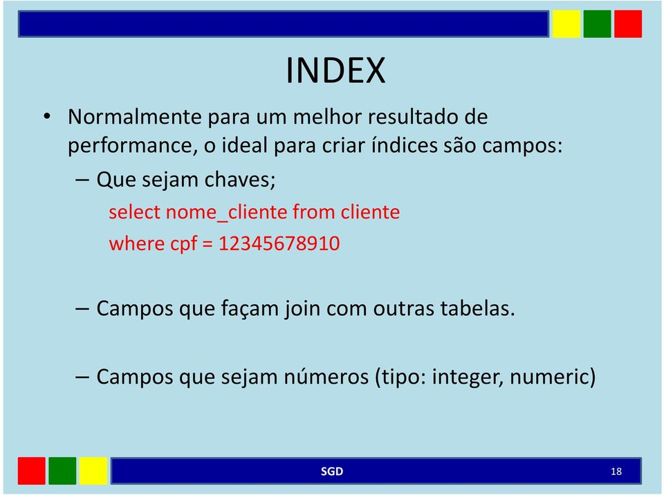 nome_cliente from cliente where cpf = 12345678910 Campos que façam