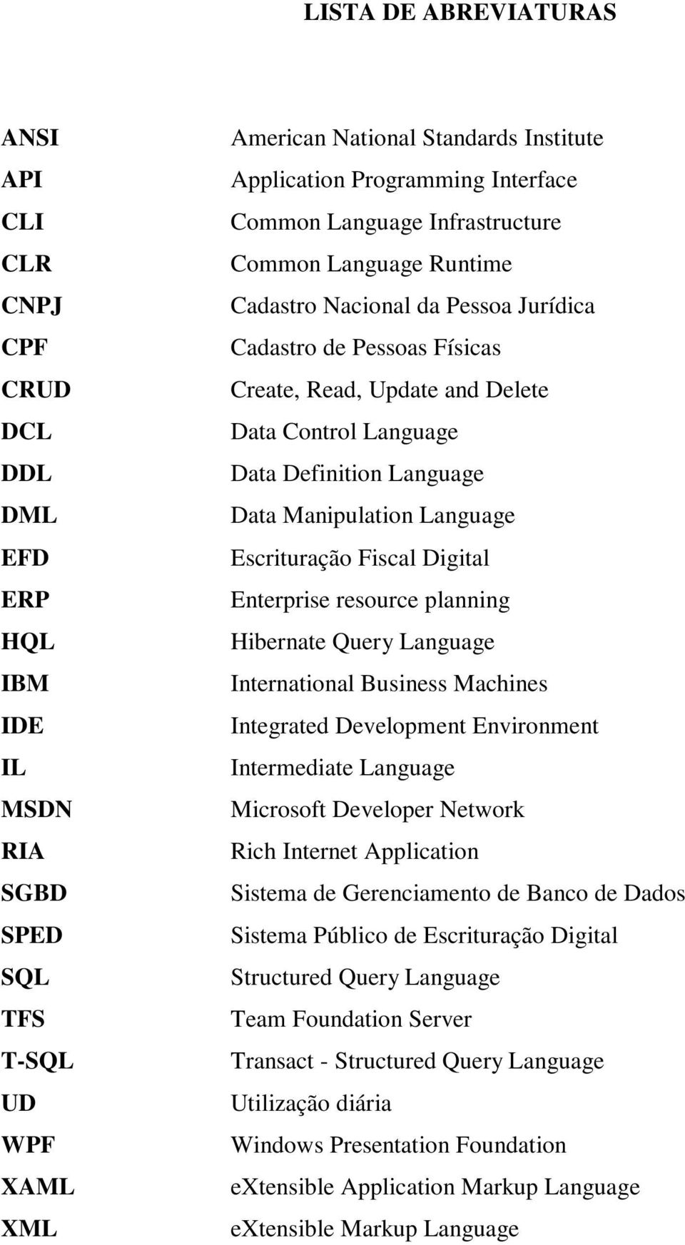 Language Data Manipulation Language Escrituração Fiscal Digital Enterprise resource planning Hibernate Query Language International Business Machines Integrated Development Environment Intermediate