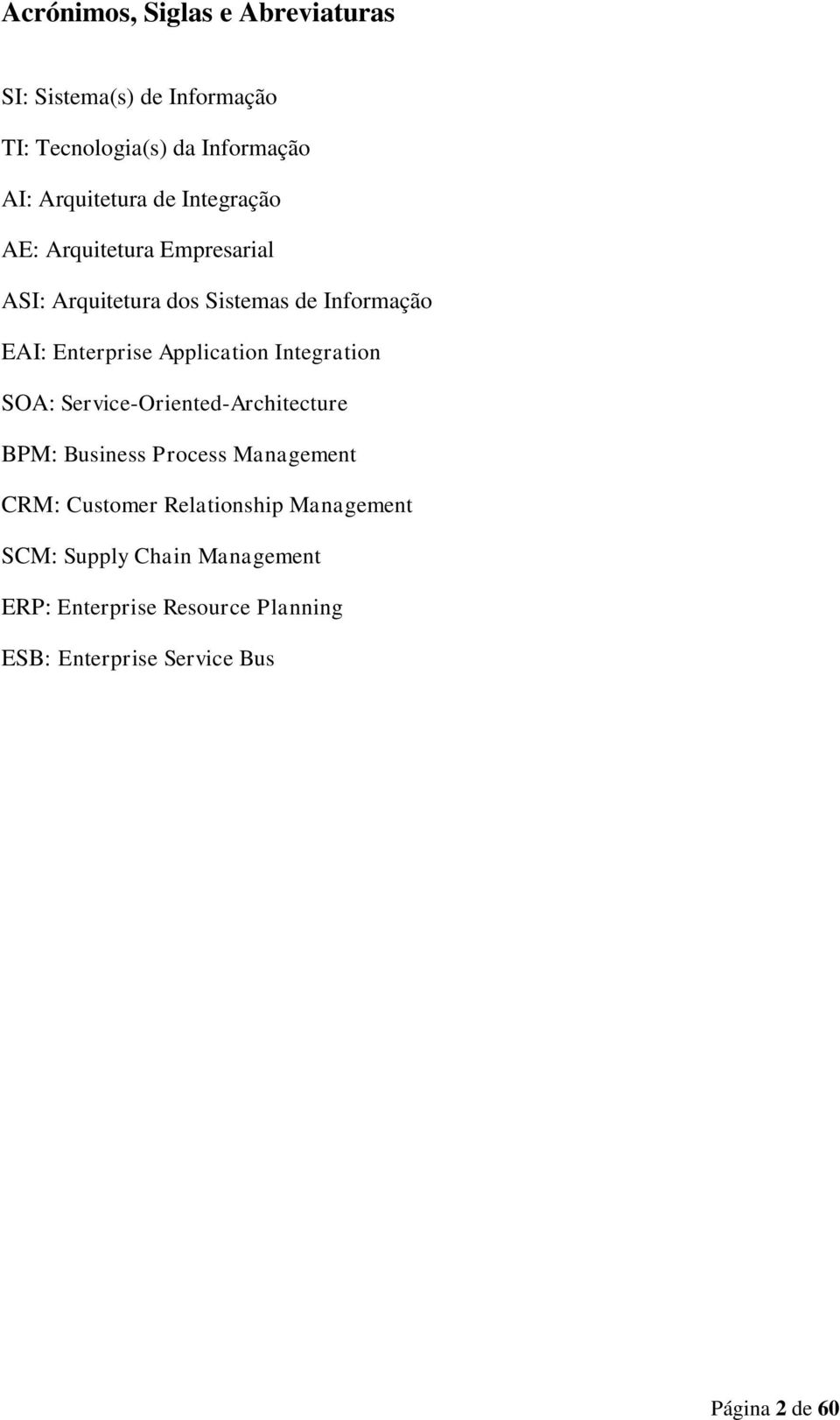Application Integration SOA: Service-Oriented-Architecture BPM: Business Process Management CRM: Customer