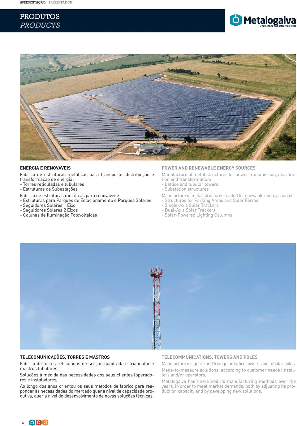 Colunas de Iluminação Fotovoltaicas POWER AND RENEWABLE ENERGY SOURCES Manufacture of metal structures for power transmission, distribution and transformation: - Lattice and tubular towers -