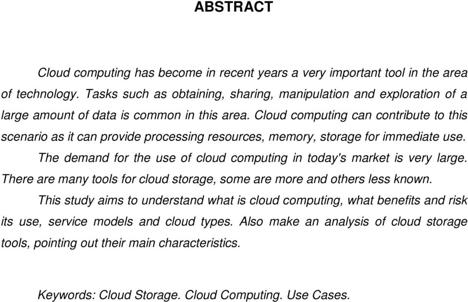 Cloud computing can contribute to this scenario as it can provide processing resources, memory, storage for immediate use.