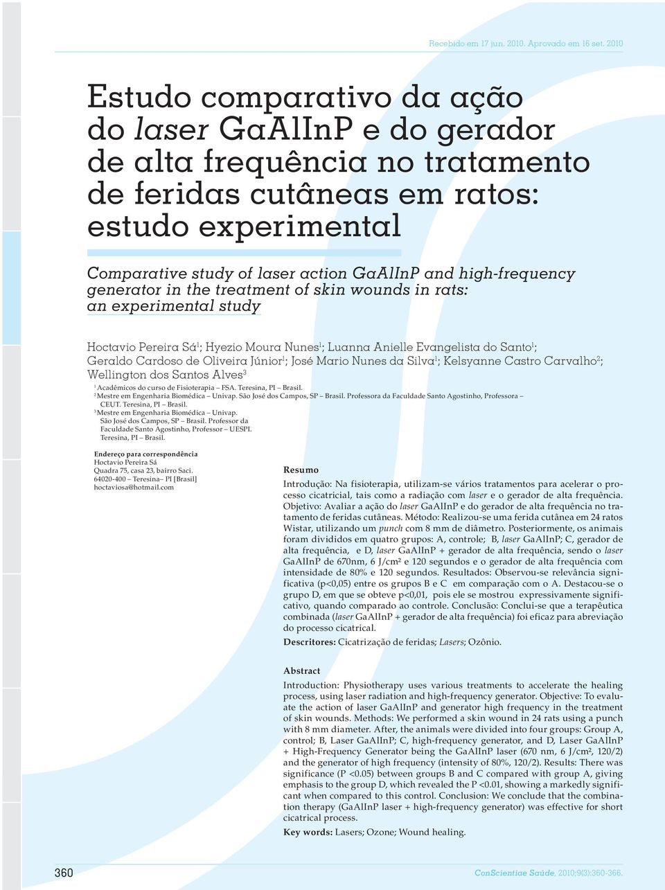 high-frequency generator in the treatment of skin wounds in rats: an experimental study Hoctavio Pereira Sá 1 ; Hyezio Moura Nunes 1 ; Luanna Anielle Evangelista do Santo 1 ; Geraldo Cardoso de