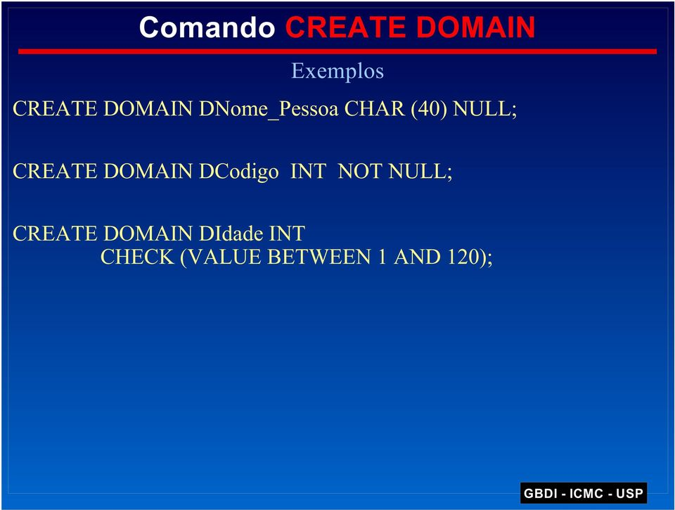 CREATE DOMAIN DCodigo INT NOT NULL;