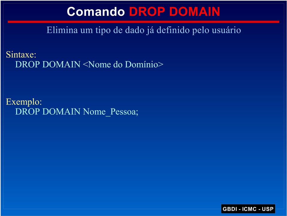 Sintaxe: DROP DOMAIN <Nome do