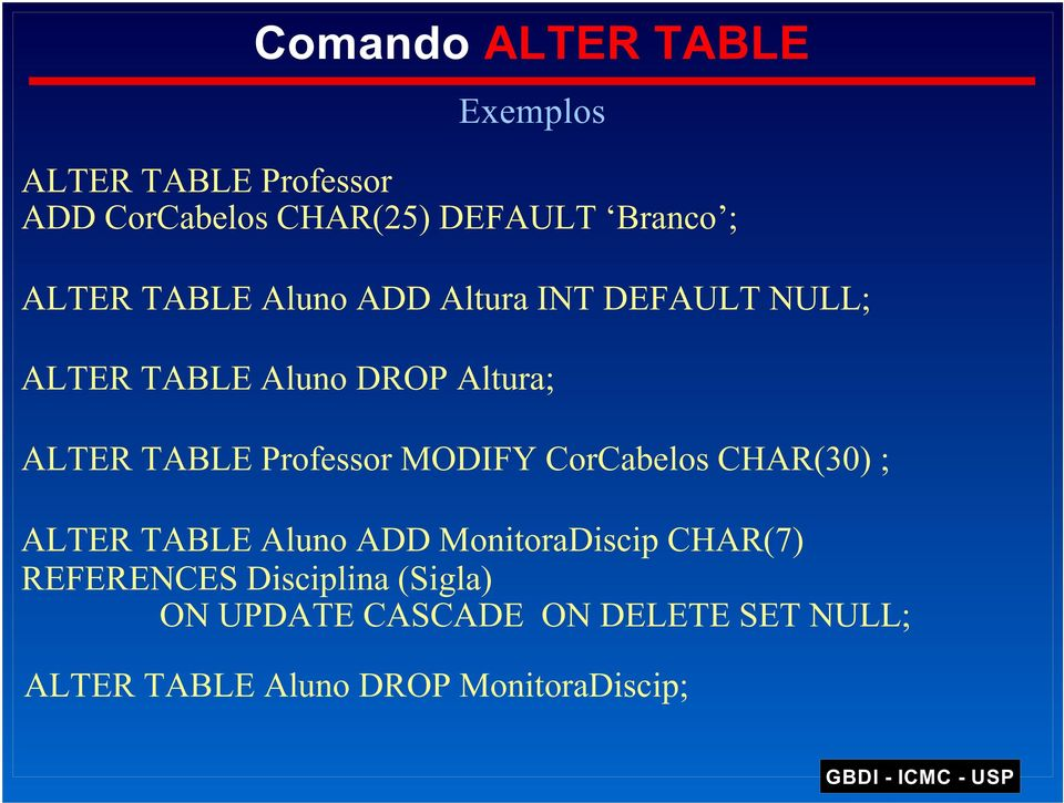 Professor MODIFY CorCabelos CHAR(30) ; ALTER TABLE Aluno ADD MonitoraDiscip CHAR(7)