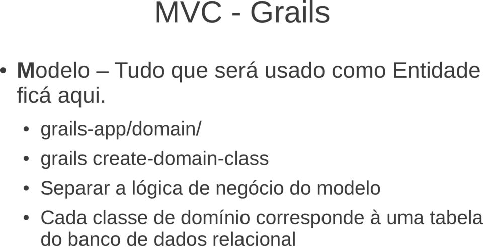 grails-app/domain/ grails create-domain-class Separar a