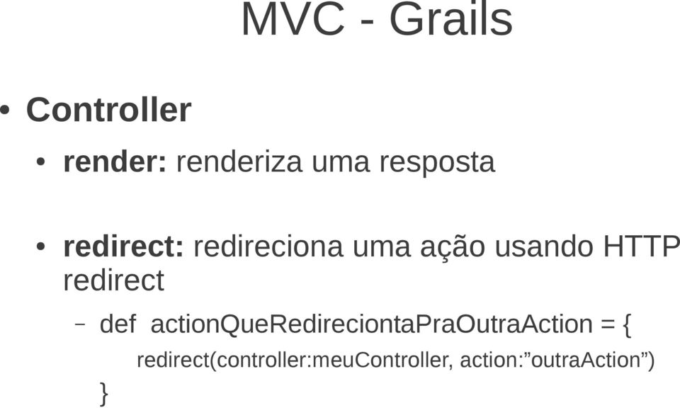 redirect def actionqueredireciontapraoutraaction = {