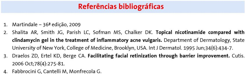 Department of Dermatology, State University of New York, College of Medicine, Brooklyn, USA. Int J Dermatol.