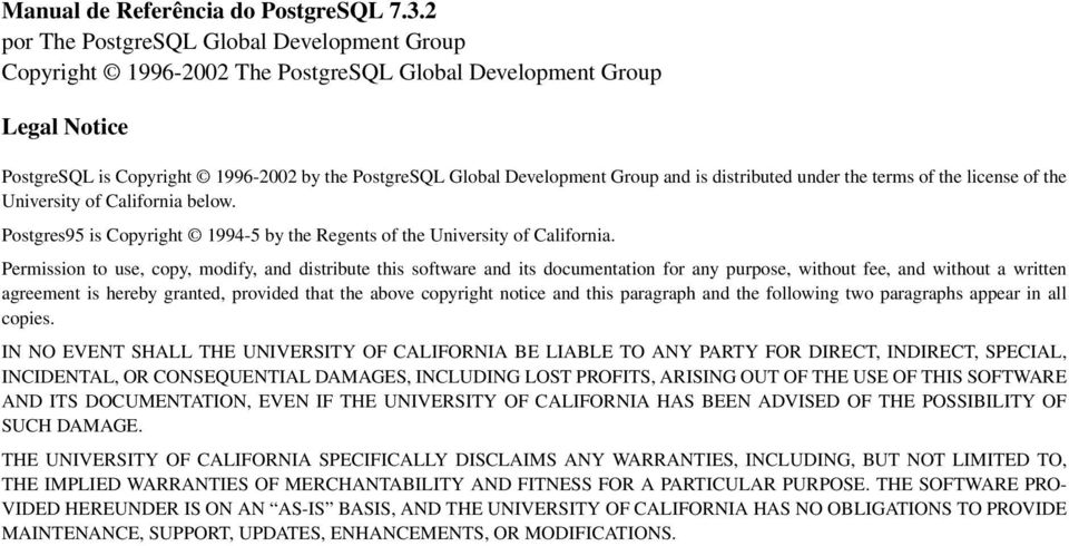 is distributed under the terms of the license of the University of California below. Postgres95 is Copyright 1994-5 by the Regents of the University of California.