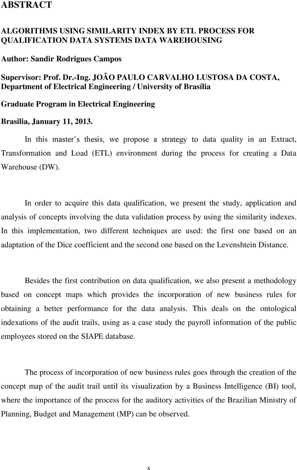 In this master s thesis, we propose a strategy to data quality in an Extract, Transformation and Load (ETL) environment during the process for creating a Data Warehouse (DW).