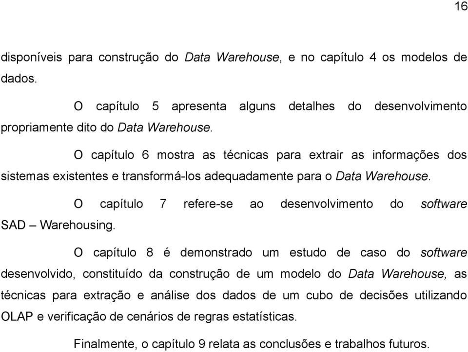 O capítulo 7 refere-se ao desenvolvimento do software SAD Warehousing.