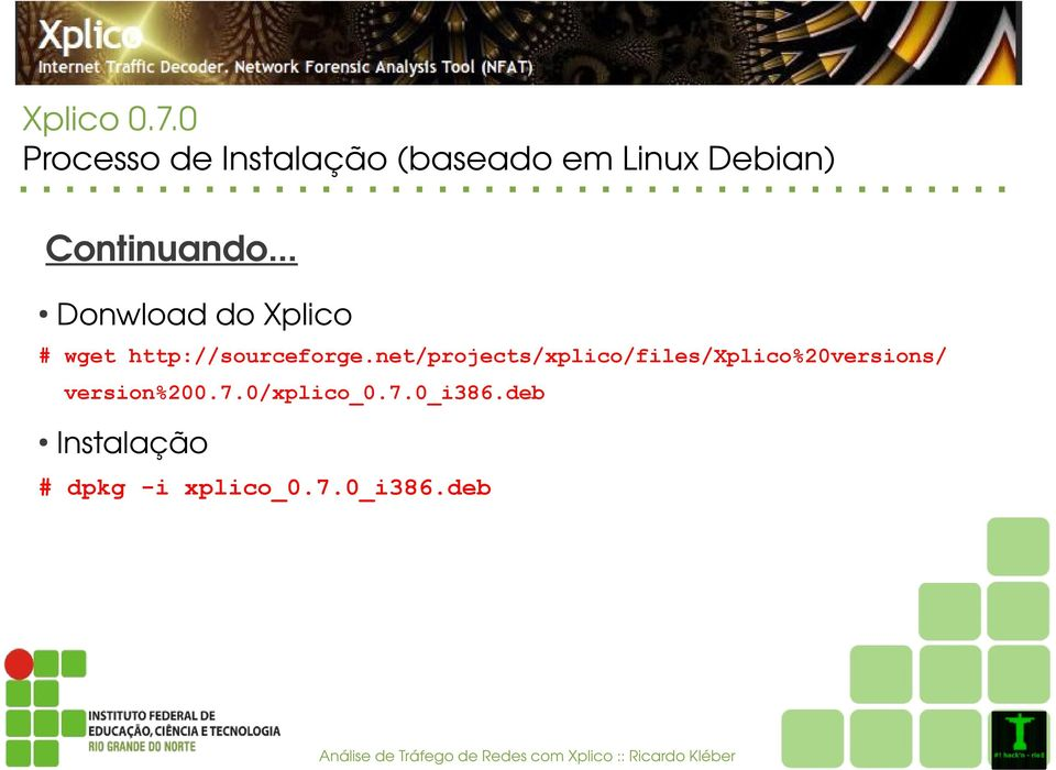 net/projects/xplico/files/xplico%20versions/ version%200.7.0/xplico_0.7.0_i386.