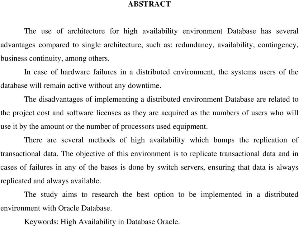 The disadvantages of implementing a distributed environment Database are related to the project cost and software licenses as they are acquired as the numbers of users who will use it by the amount