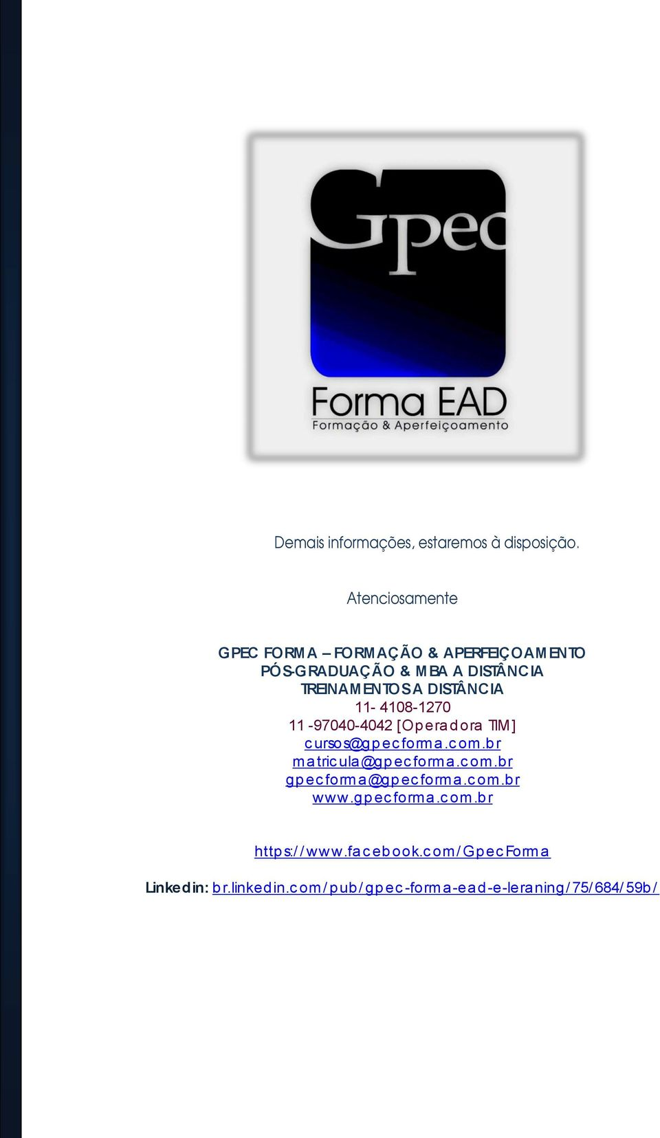 11-4108-1270 11-97040-4042 [Op era d ora TIM] c ursos@gp ec forma.c om.b r ma tric ula @gp ec forma.c om.br gp ec forma @gp ec forma.