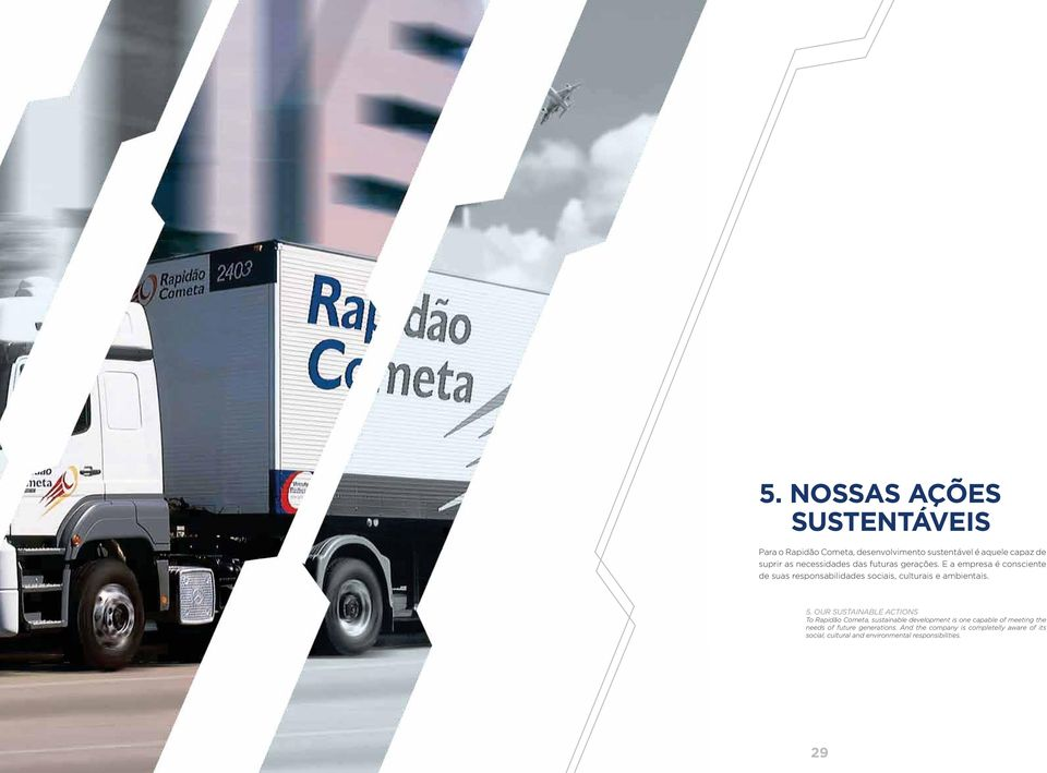 OUR SUSTAINABLE ACTIONS To Rapidão Cometa, sustainable development is one capable of meeting the needs of
