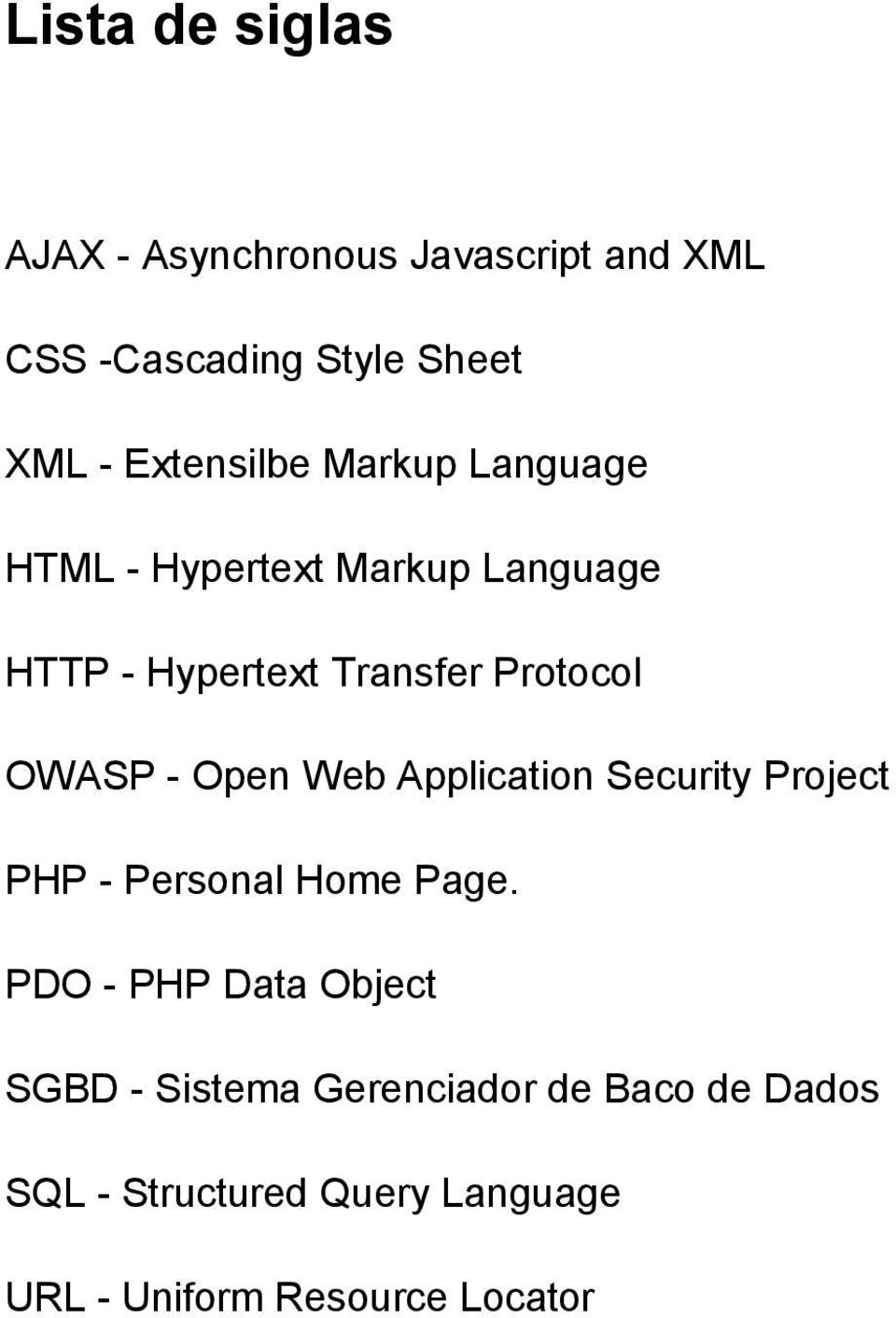 OWASP - Open Web Application Security Project PHP - Personal Home Page.