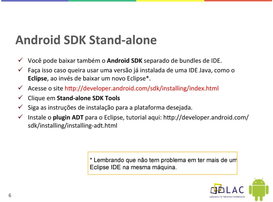 Acesse o site hrp://developer.android.com/sdk/installing/index.