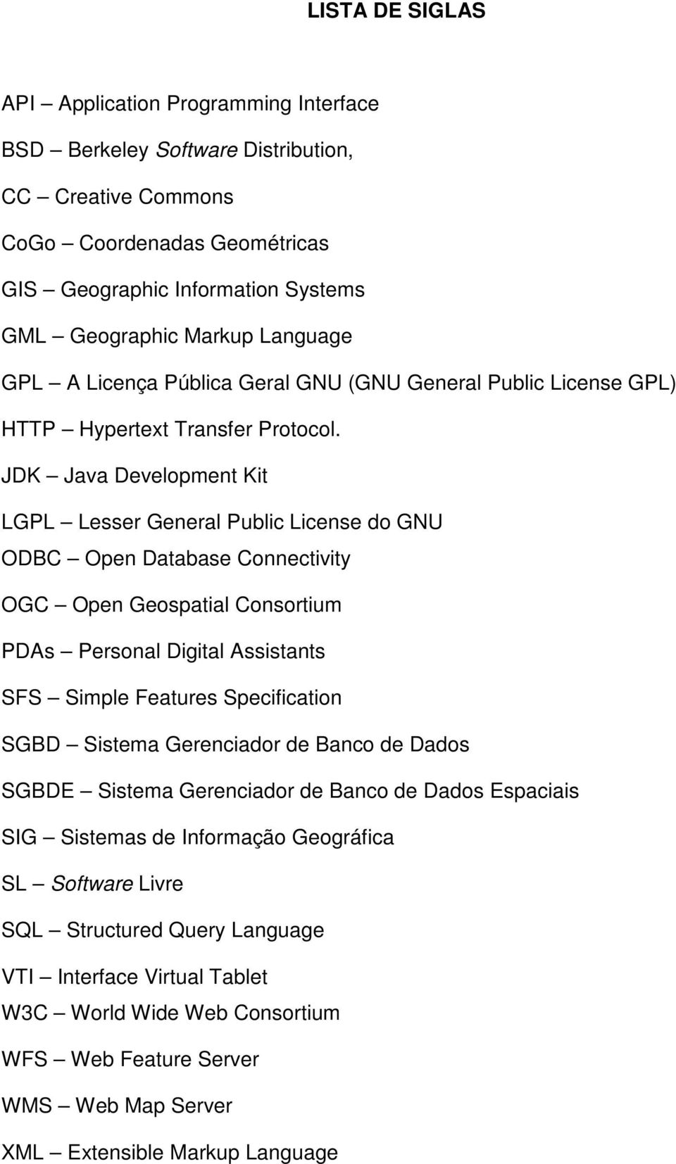 JDK Java Development Kit LGPL Lesser General Public License do GNU ODBC Open Database Connectivity OGC Open Geospatial Consortium PDAs Personal Digital Assistants SFS Simple Features Specification