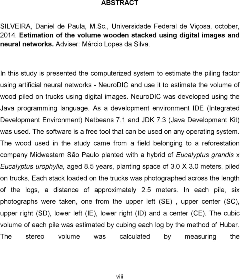 In this study is presented the computerized system to estimate the piling factor using artificial neural networks - NeuroDIC and use it to estimate the volume of wood piled on trucks using digital