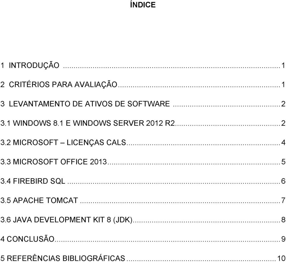1 E WINDOWS SERVER 2012 R2... 2 3.2 MICROSOFT LICENÇAS CALS... 4 3.