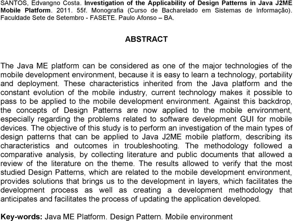 ABSTRACT The Java ME platform can be considered as one of the major technologies of the mobile development environment, because it is easy to learn a technology, portability and deployment.