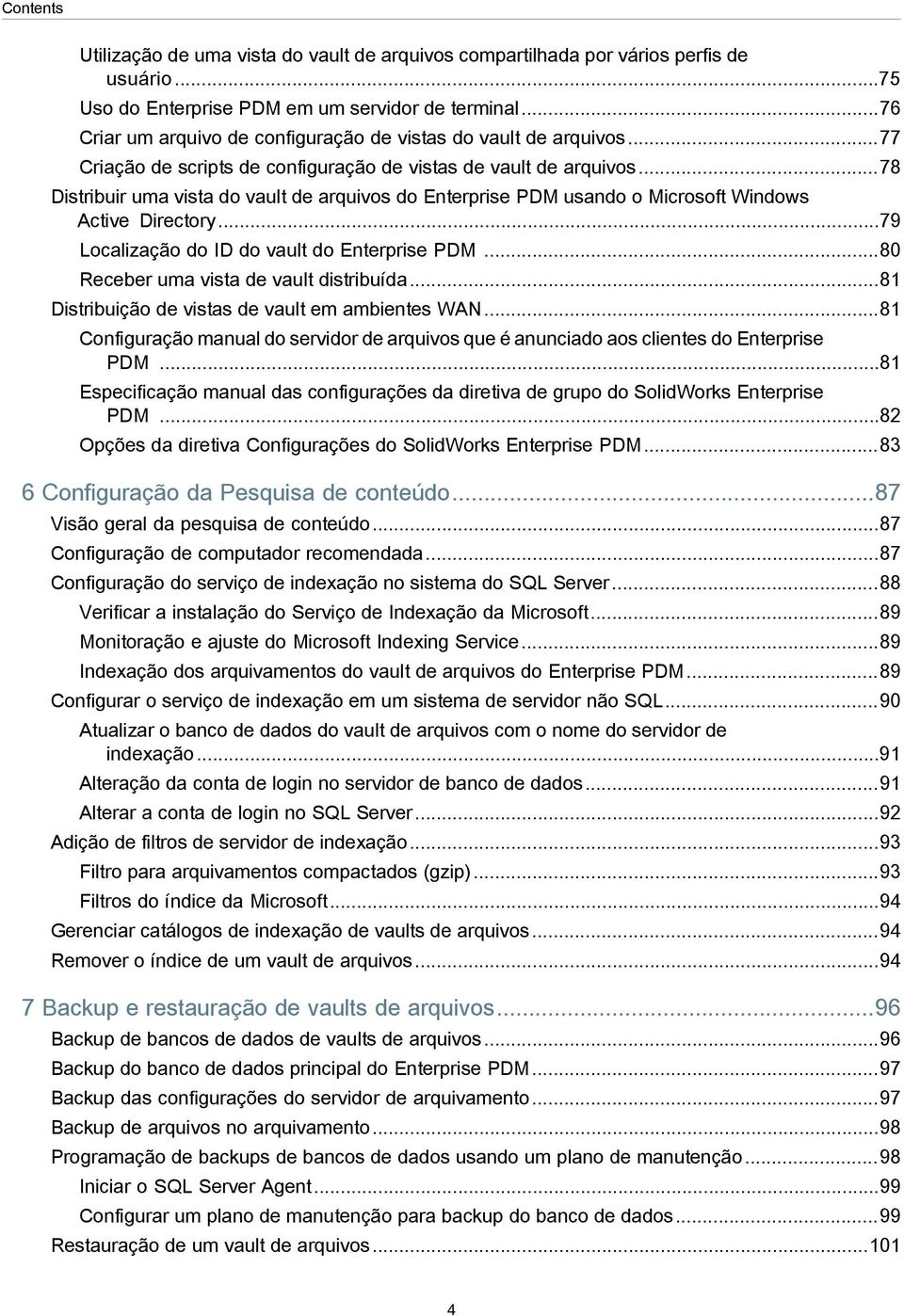 ..78 Distribuir uma vista do vault de arquivos do Enterprise PDM usando o Microsoft Windows Active Directory...79 Localização do ID do vault do Enterprise PDM.