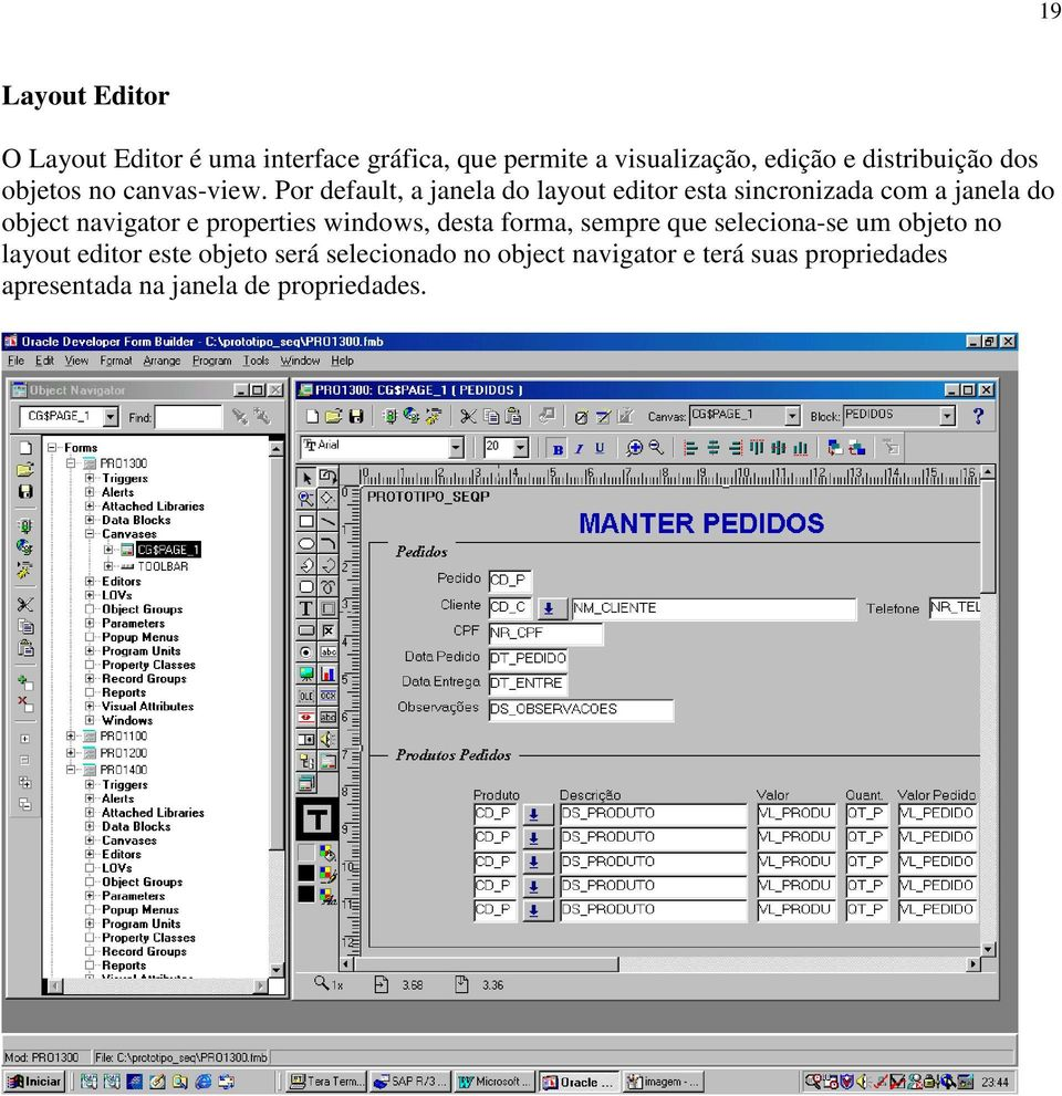 Por default, a janela do layout editor esta sincronizada com a janela do object navigator e properties
