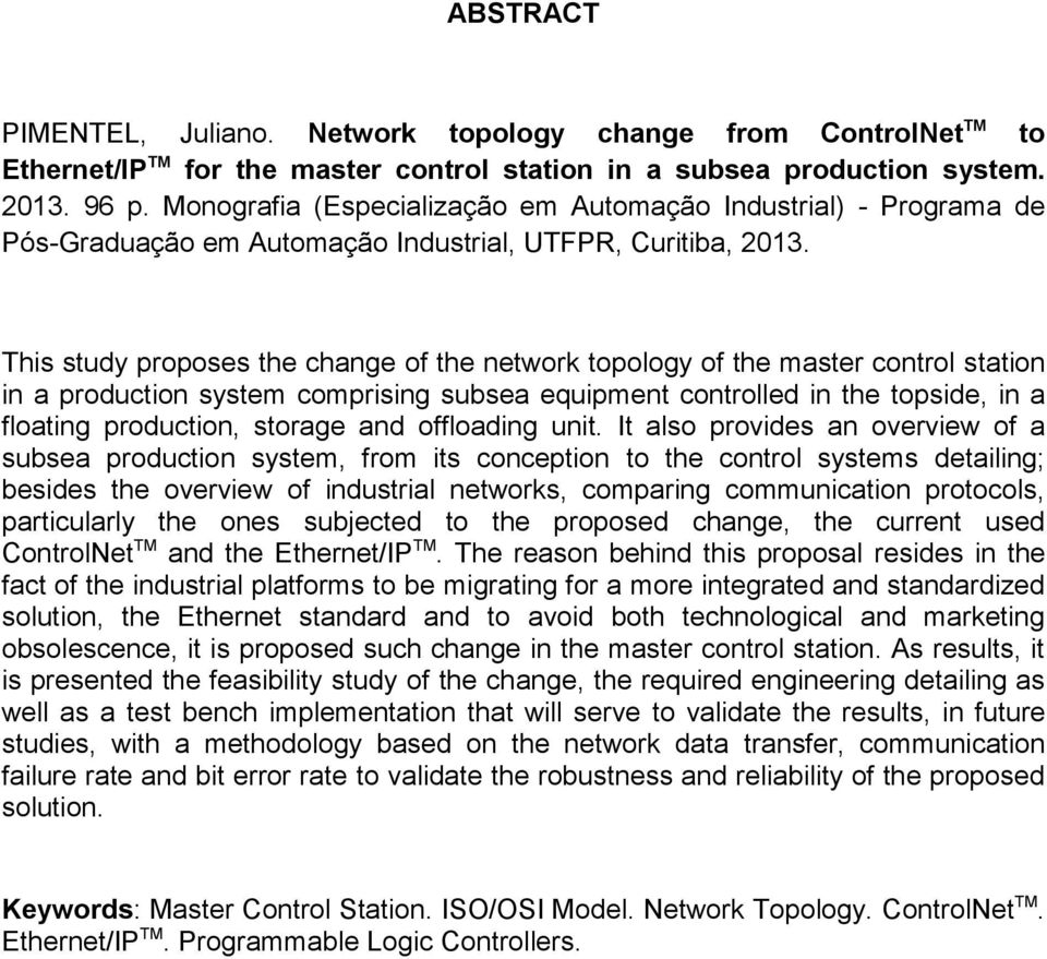 This study proposes the change of the network topology of the master control station in a production system comprising subsea equipment controlled in the topside, in a floating production, storage