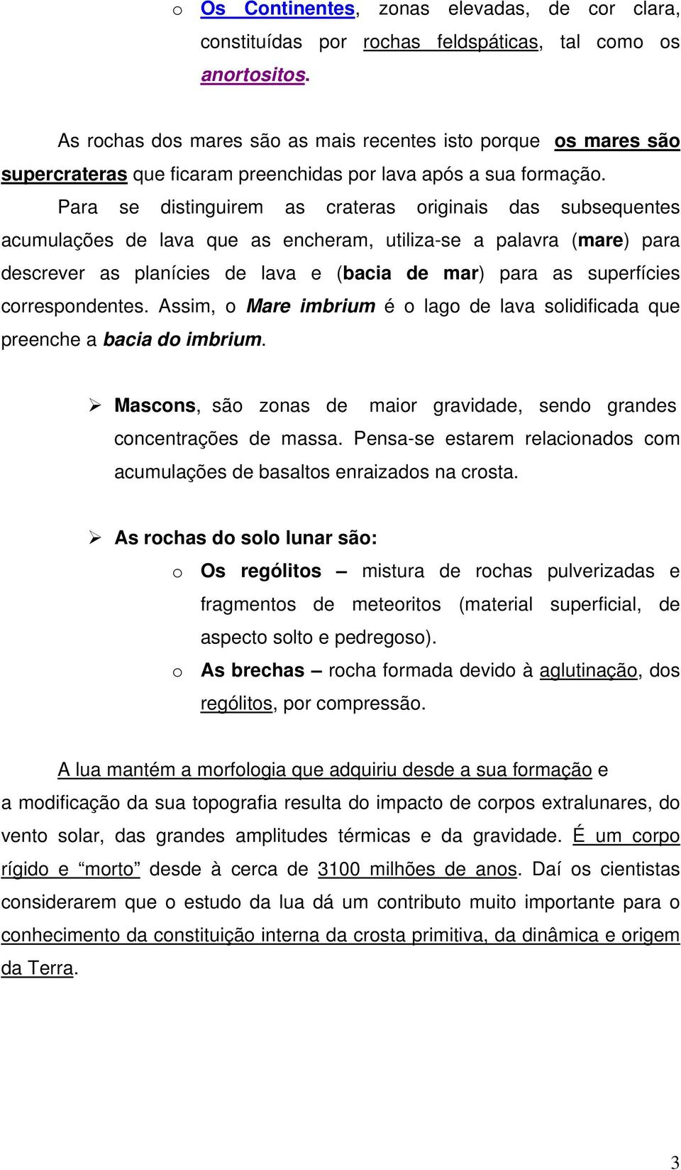 Para se distinguirem as crateras originais das subsequentes acumulações de lava que as encheram, utiliza-se a palavra (mare) para descrever as planícies de lava e (bacia de mar) para as superfícies