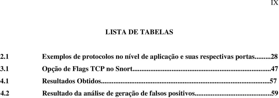 respectivas portas...28 3.1 Opção de Flags TCP no Snort.