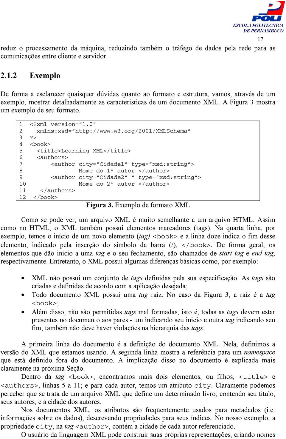 > 4 <book> 5 <title>learning XML</title> 6 <authors> 7 <author city= Cidade1 type= xsd:string > 8 Nome do 1 autor </author> 9 <author city= Cidade2 type= xsd:string > 10 Nome do 2 autor </author> 11