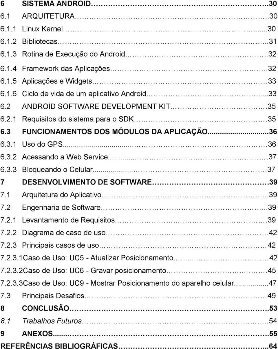 ...37 7 DESENVOLVIMENTO DE SOFTWARE 39 7.1 Arquitetura do Aplicativo...39 7.2 Engenharia de Software...39 7.2.1 Levantamento de Requisitos...39 7.2.2 Diagrama de caso de uso.42 7.2.3 Principais casos de uso 42 7.
