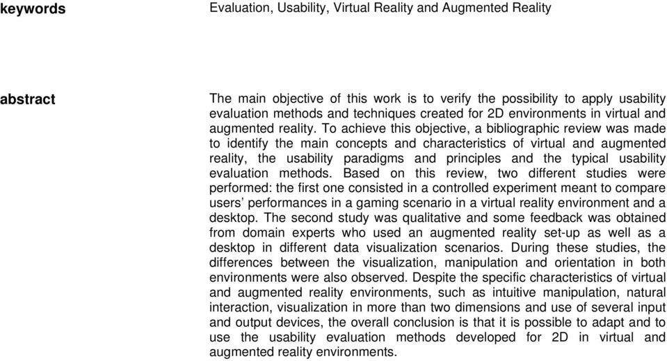 To achieve this objective, a bibliographic review was made to identify the main concepts and characteristics of virtual and augmented reality, the usability paradigms and principles and the typical