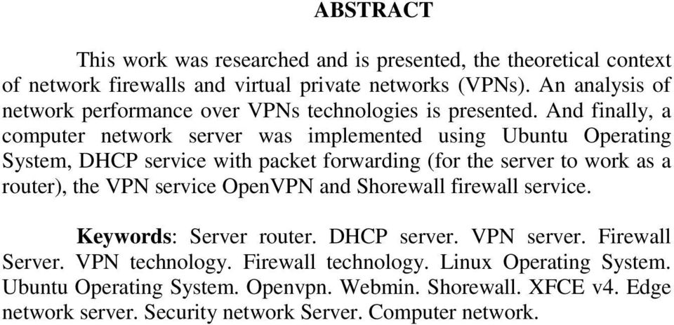 And finally, a computer network server was implemented using Ubuntu Operating System, DHCP service with packet forwarding (for the server to work as a router), the VPN