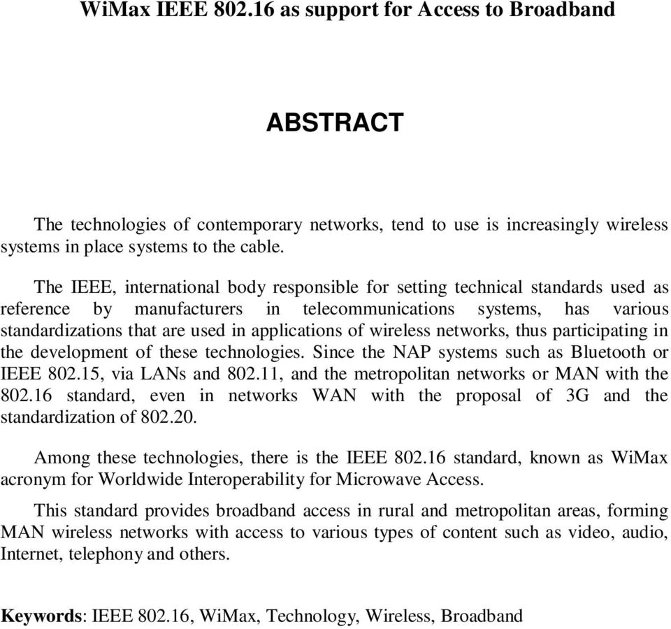 of wireless networks, thus participating in the development of these technologies. Since the NAP systems such as Bluetooth or IEEE 802.15, via LANs and 802.